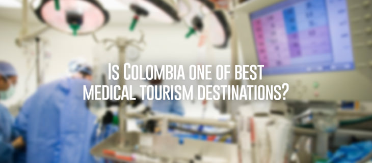 Why Colombia is one the best Medical Tourism destinations?